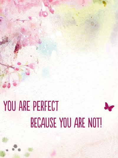 You are perfect because you are not!